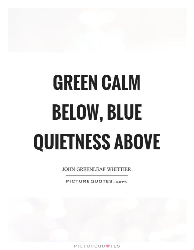 Green calm below, blue quietness above Picture Quote #1
