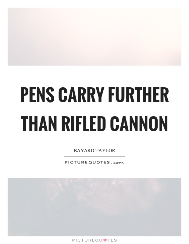 Pens carry further than rifled cannon Picture Quote #1