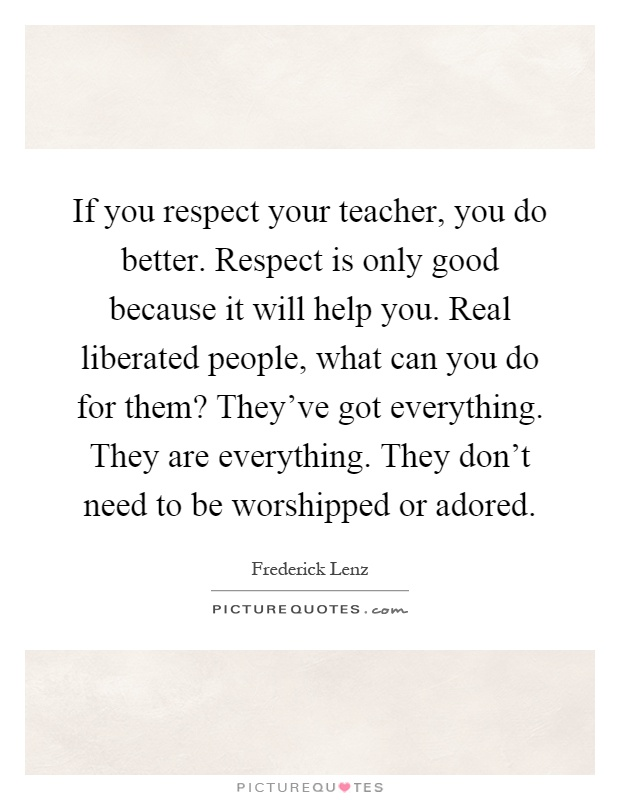 If You Respect Your Teacher, You Do Better. Respect Is
