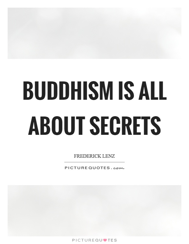 Buddhism is all about secrets Picture Quote #1
