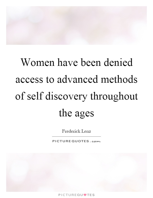 Women have been denied access to advanced methods of self discovery throughout the ages Picture Quote #1