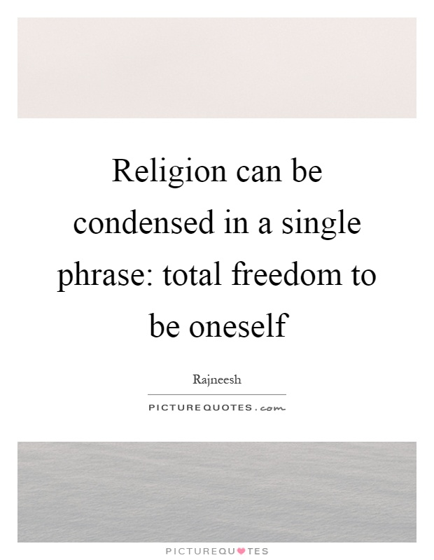 Religion can be condensed in a single phrase: total freedom to be oneself Picture Quote #1