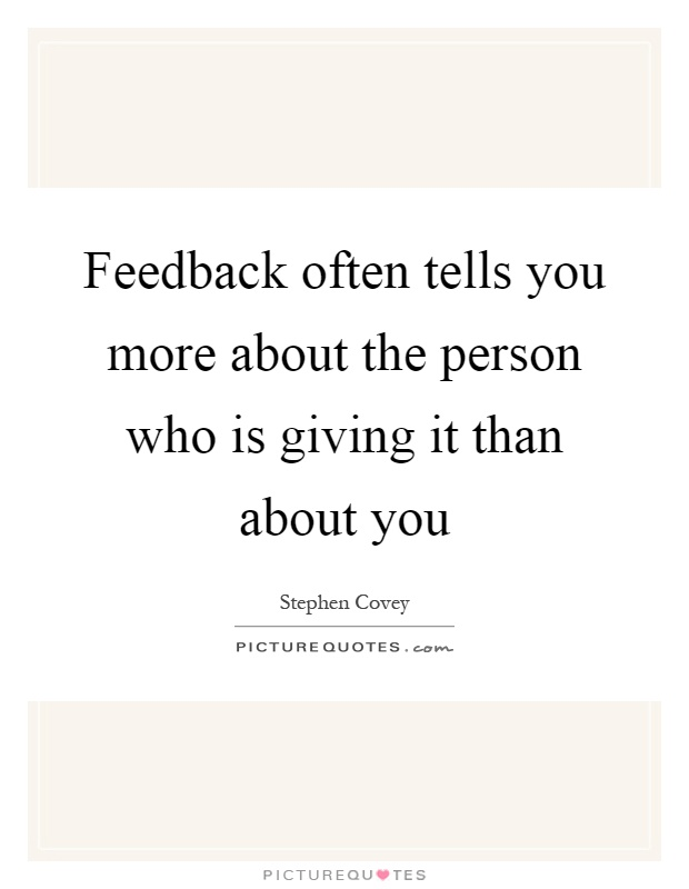 Feedback often tells you more about the person who is giving it than about you Picture Quote #1