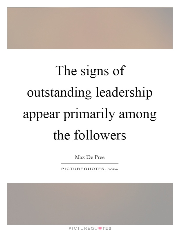 The signs of outstanding leadership appear primarily among the followers Picture Quote #1