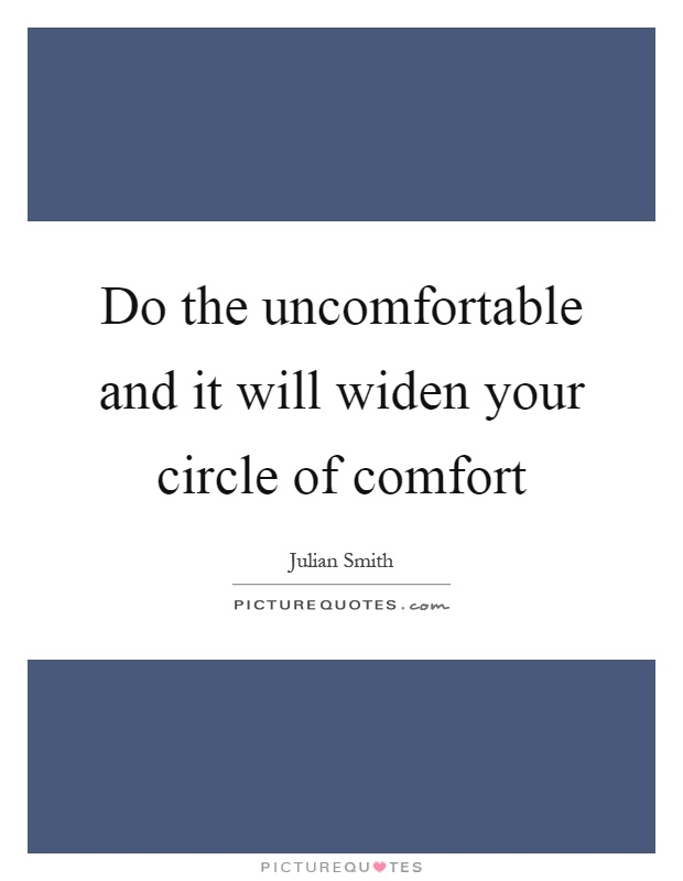 Do the uncomfortable and it will widen your circle of comfort Picture Quote #1