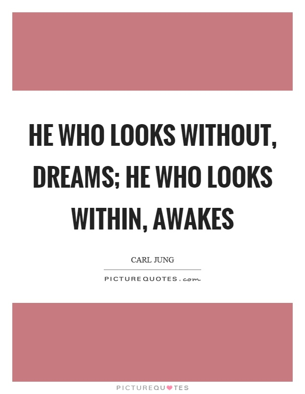 He who looks without, dreams; he who looks within, awakes Picture Quote #1