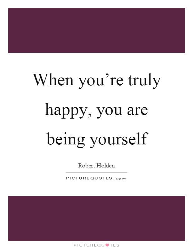 are you happy with yourself How happy are you — really if there's room for  if i'm feeling low, i deliberately  act cheery, and i find myself actually feeling happier if i'm feeling angry at.