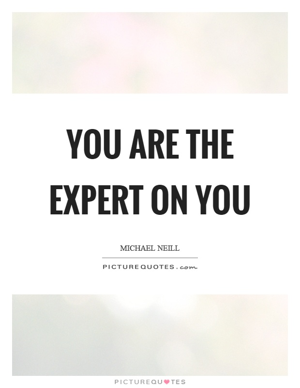 You are the expert on you Picture Quote #1