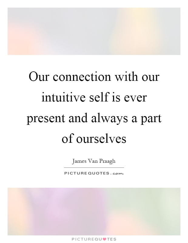 Our connection with our intuitive self is ever present and always a part of ourselves Picture Quote #1