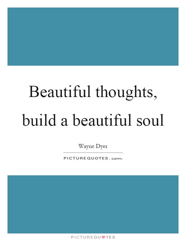 Beautiful thoughts, build a beautiful soul Picture Quote #1