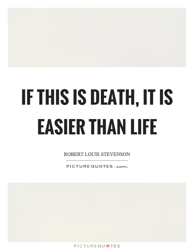 If this is death, it is easier than life Picture Quote #1