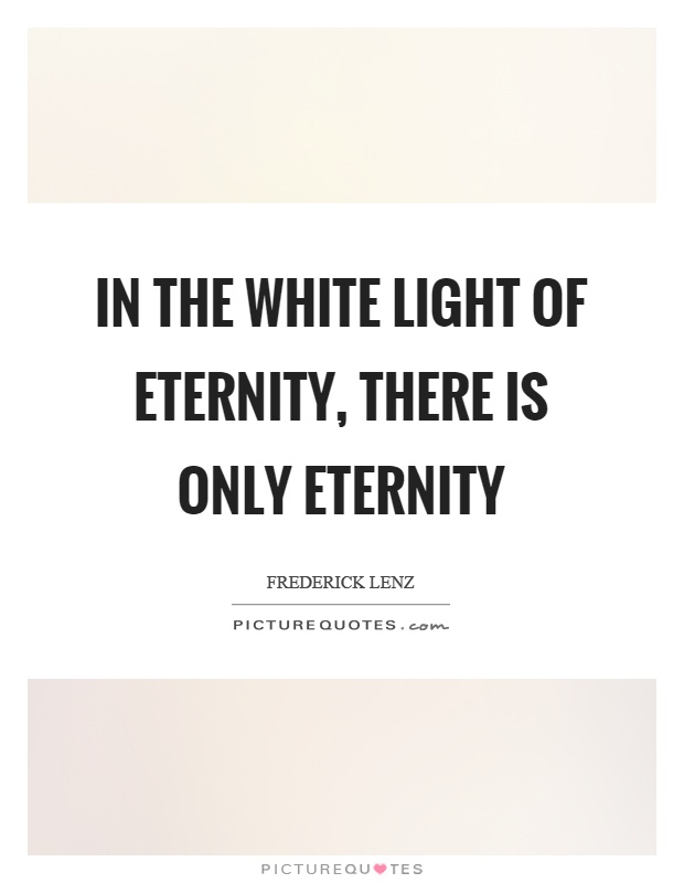 In the white light of eternity, there is only eternity Picture Quote #1