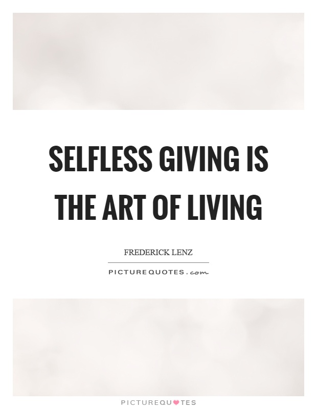 Selfless giving is the art of living Picture Quote #1