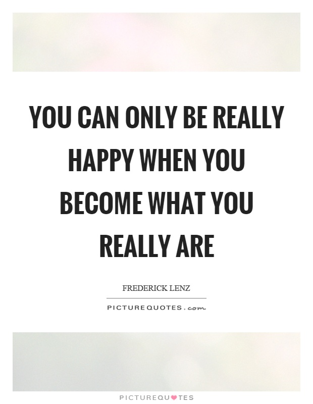 You can only be really happy when you become what you really are Picture Quote #1