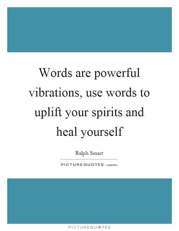 Words are powerful vibrations, use words to uplift your spirits and heal yourself Picture Quote #1