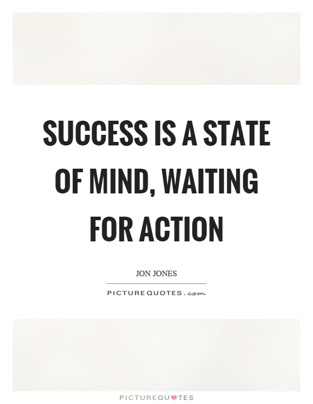 Success is a state of mind, waiting for action Picture Quote #1