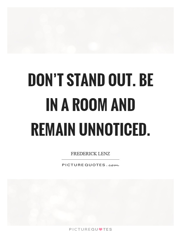 Don't stand out. Be in a room and remain unnoticed Picture Quote #1