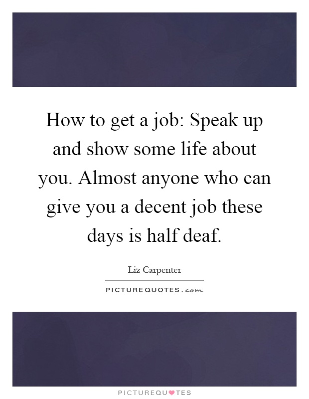how to get a job speak up and show some life about you ForHow To Get Quotes