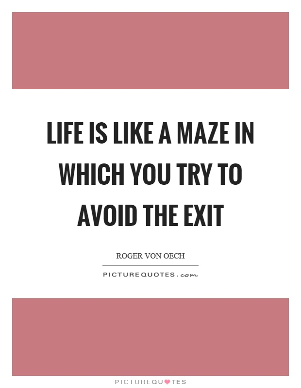 Life is like a maze in which you try to avoid the exit Picture Quote #1