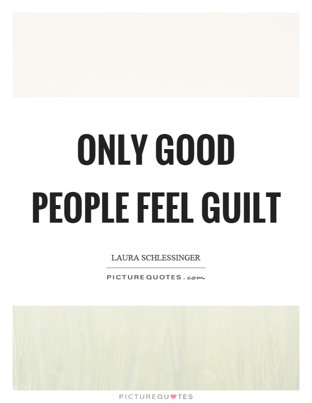 Only good people feel guilt Picture Quote #1