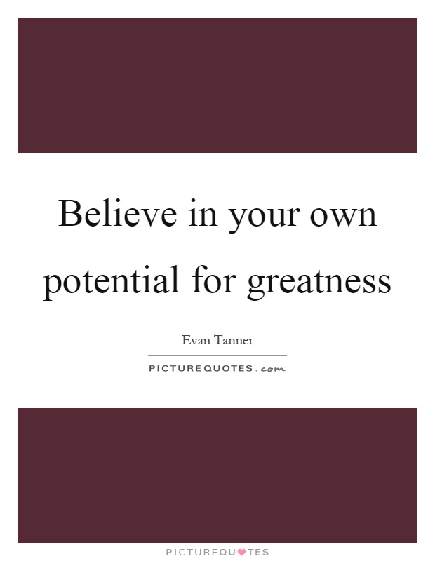 Believe in your own potential for greatness Picture Quote #1