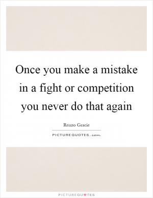 my mistake is my best teacher Sorry to my mistake quotes - 1 i hold my cards to my chest i laid my life on the line so i expect nothing less from you read more quotes and sayings about sorry to my mistake.
