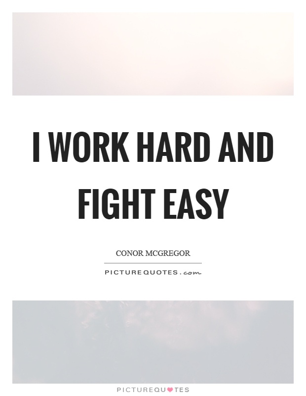I work hard and fight easy Picture Quote #1