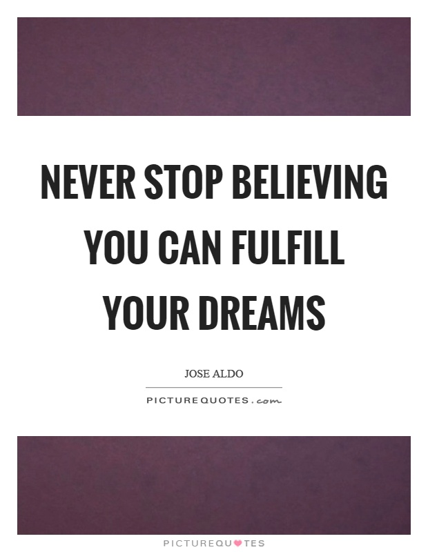 Never stop believing you can fulfill your dreams Picture Quote #1