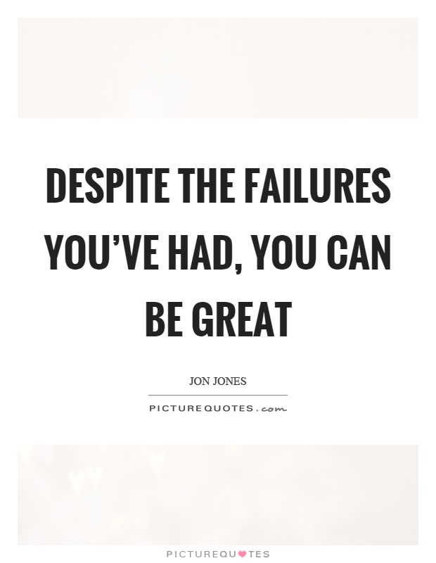 Despite the failures you've had, you can be great Picture Quote #1