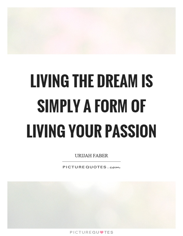 Living the dream is simply a form of living your passion Picture Quote #1