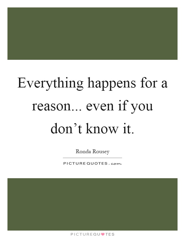 Everything happens for a reason... even if you don't know it Picture Quote #1