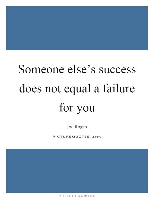 Someone else's success does not equal a failure for you Picture Quote #1