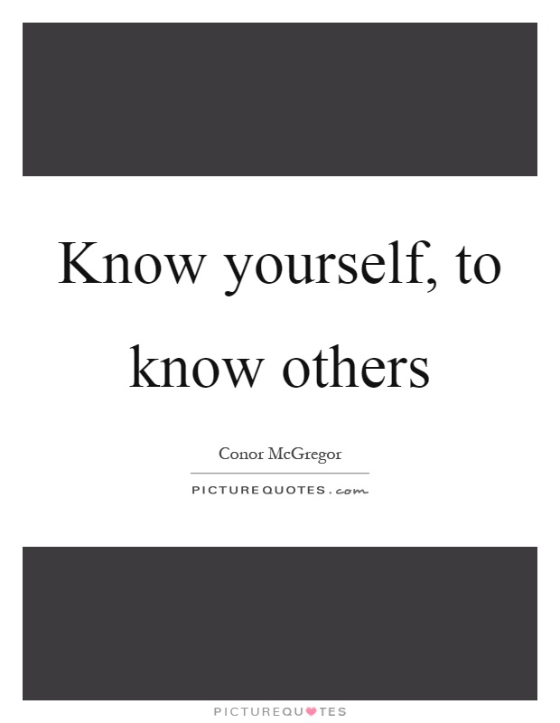 Know yourself, to know others Picture Quote #1
