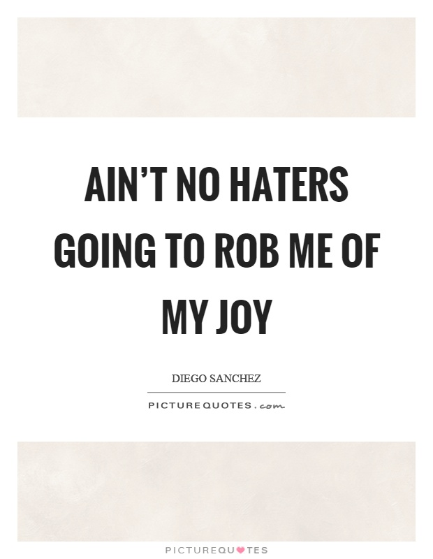 Ain't no haters going to rob me of my joy Picture Quote #1