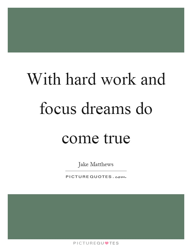 With hard work and focus dreams do come true Picture Quote #1