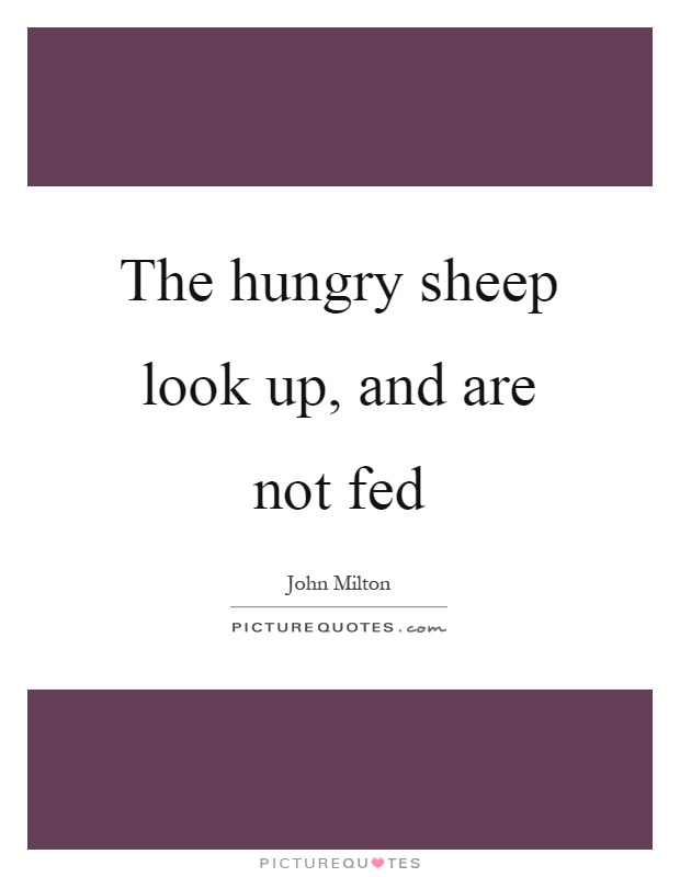 The hungry sheep look up, and are not fed Picture Quote #1