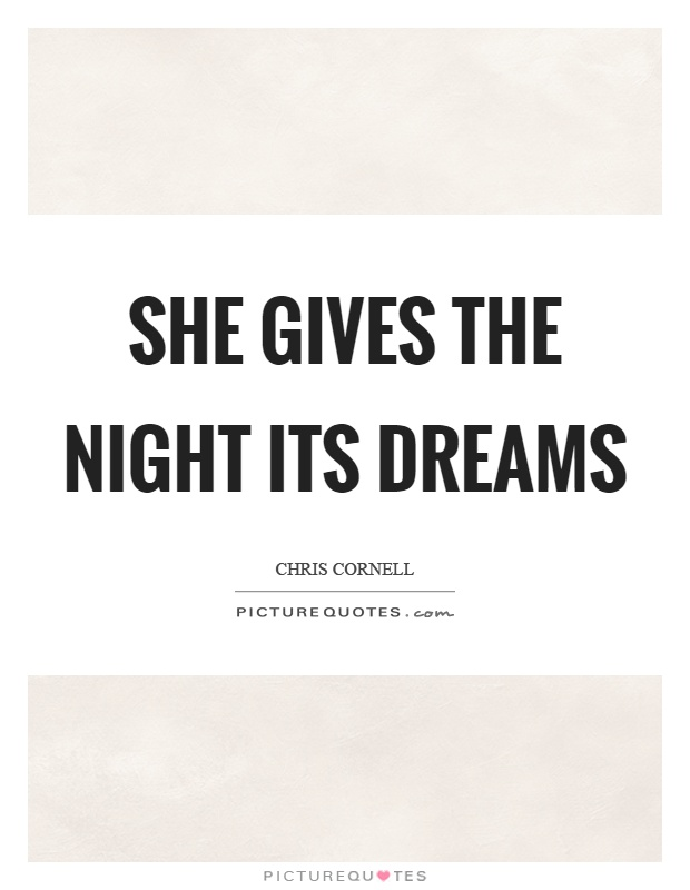She gives the night its dreams Picture Quote #1