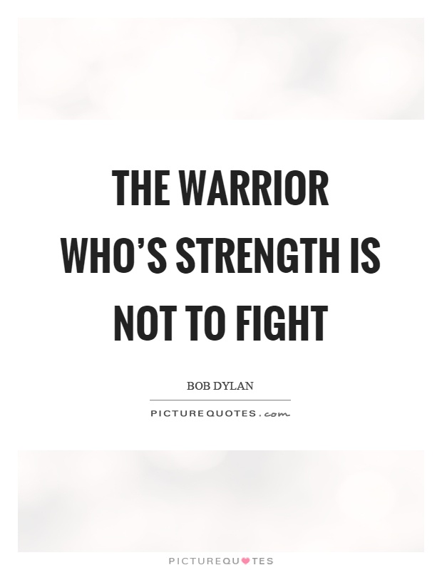 The warrior who's strength is not to fight Picture Quote #1