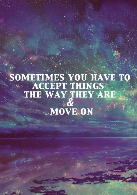 Sometimes you have to accept things the way they are and move on Picture Quote #1