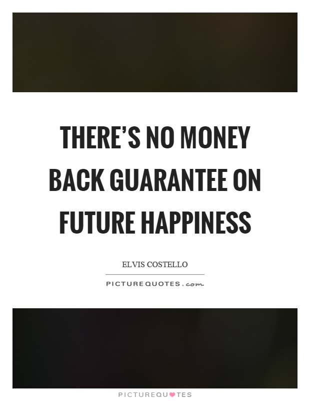 There's no money back guarantee on future happiness Picture Quote #1