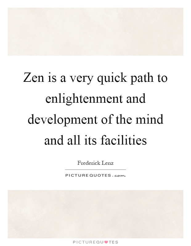 Zen is a very quick path to enlightenment and development of the mind and all its facilities Picture Quote #1