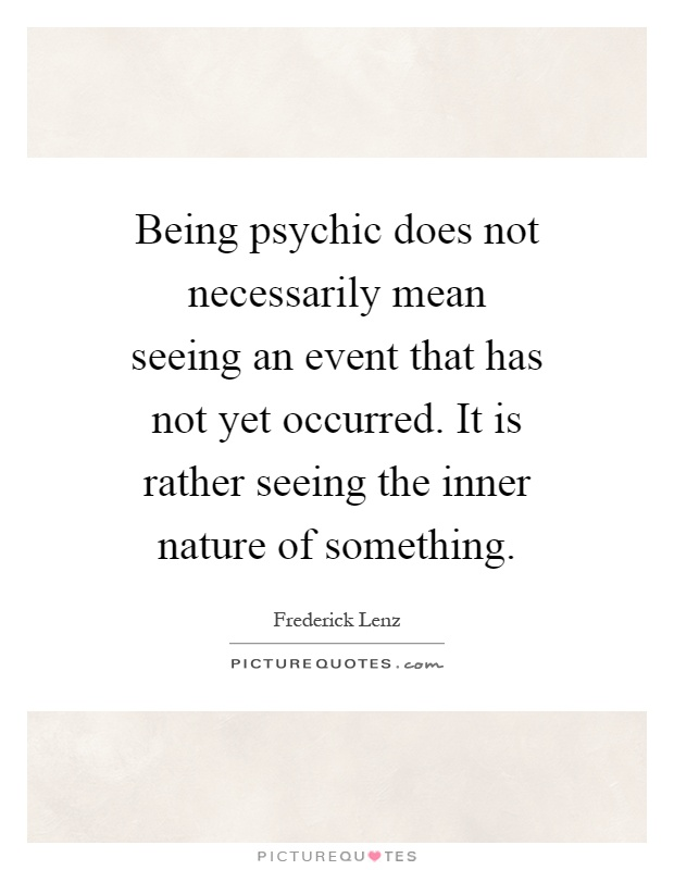 Psychic Quotes Alluring Being Psychic Does Not Necessarily Mean Seeing An Event That Has