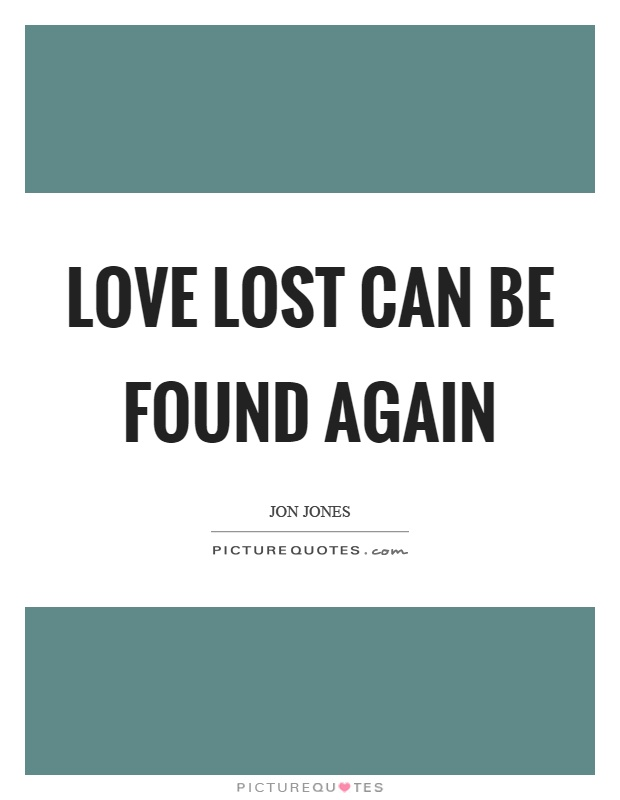Quotes About Love Lost And Found Again : Lost Love Quotes Lost Love Sayings Lost Love Picture Quotes - Page ...