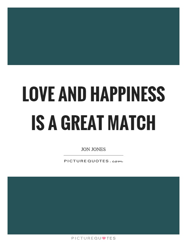 Love and happiness is a great match Picture Quote #1