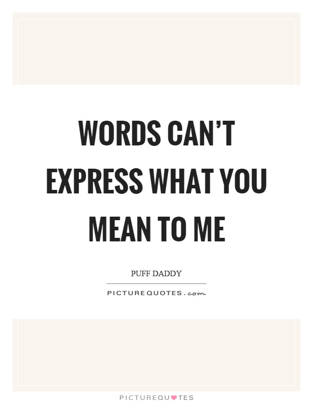 words cant express what you mean to me picture quote 1