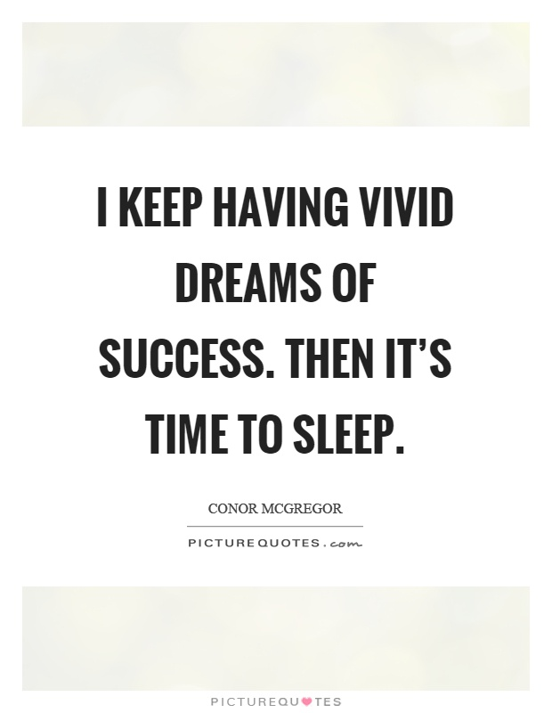 I keep having vivid dreams of success. Then it's time to sleep Picture Quote #1