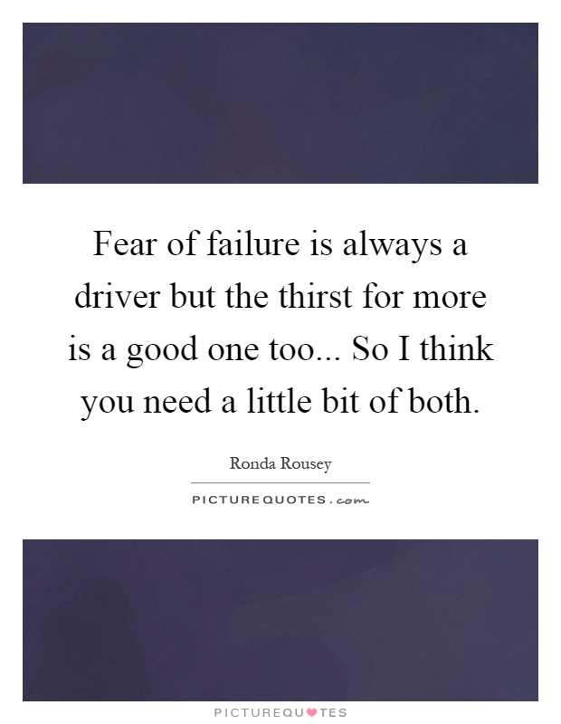 Fear of failure is always a driver but the thirst for more ...