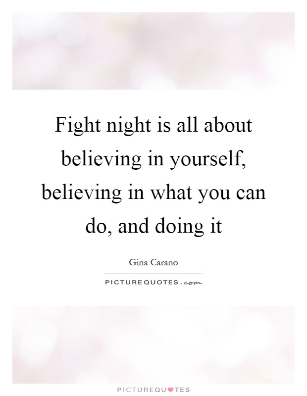 Fight night is all about believing in yourself, believing in what you can do, and doing it Picture Quote #1