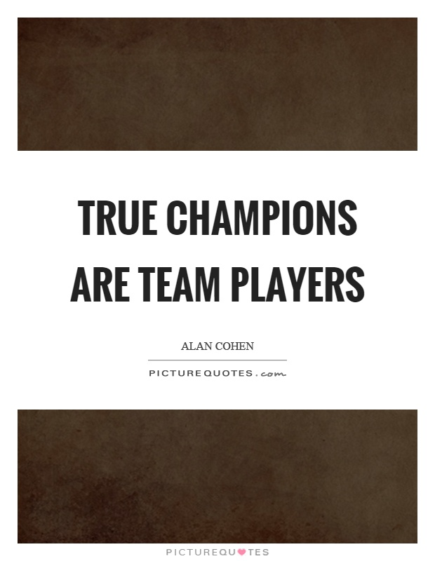 True champions are team players Picture Quote #1
