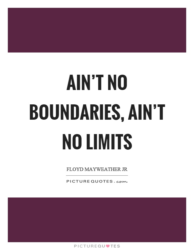 Ain't no boundaries, ain't no limits Picture Quote #1